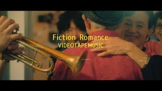 VIDEOTAPEMUSIC / Fiction Romance【OFFICIAL MUSIC VIDEO】