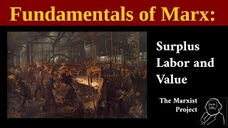 Fundamentals of Marx: Surplus Labor and Value