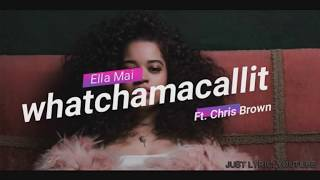 Ella Mai- Whatchamacallit (ft Chris Brown) LYRICS