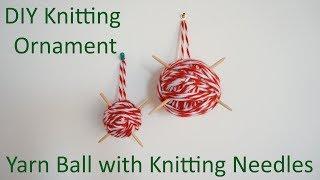 DIY Knitting Ornament | Yarn Ball with Knitting Needles