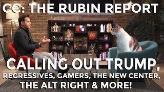 CC on The Rubin Report! (Calling out Trump, Regressives, Gamers, Alt Right & More!)