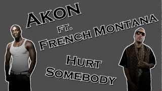 Akon ft. French Montana - Hurt Somebody HD LYRICS