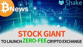 STOCK GIANT To Launch ZERO-FEE Crypto Exchange! Plus Shakepay - Today