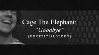 Cage The Elephant – Goodbye [Unofficial Video]