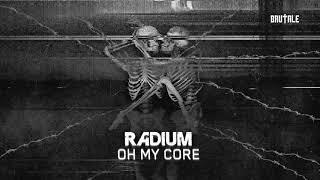 Radium - Oh My Core (BRU052)