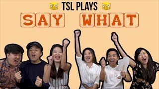 TSL Plays: Say What?!