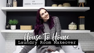 Laundry Room Makeover! || HOUSE TO HOME SERIES!