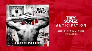 Trey Songz - She Ain't My Gurl (feat. Sammie) [Official Audio]