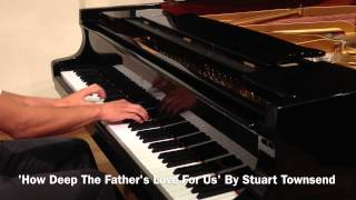 ♫ HOW DEEP THE FATHER'S LOVE // STUART TOWNEND ** SHEETS!** ♫