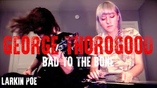 "Larkin Poe | George Thorogood Cover (""Bad To The Bone"")"