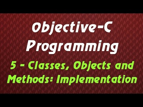 Objective C Programming – Tutorial 5 – Classes, Objects and Methods: Implementation