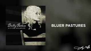 Dolly Parton - Bluer Pastures (Audio)