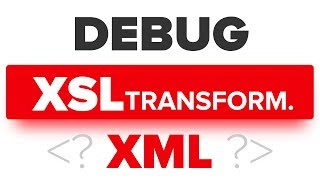 How to Debug XSL Files for XSLT XSL Transformation with XML