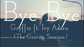 Gryffin & Ft. Ivy Adara   Bye Bye  (The Gravity Sessions) [Lyrics]