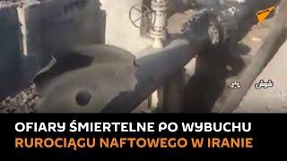 Iran: Wybuch rurociągu naftowego doprowadził do śmierci trzech osób