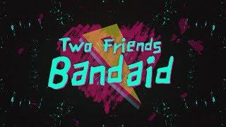 Two Friends – Bandaid [Lyric Video]