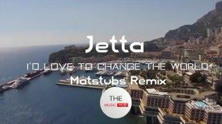 Gambar cover Jetta - I'd Love to Change the World (Matstubs Remix)