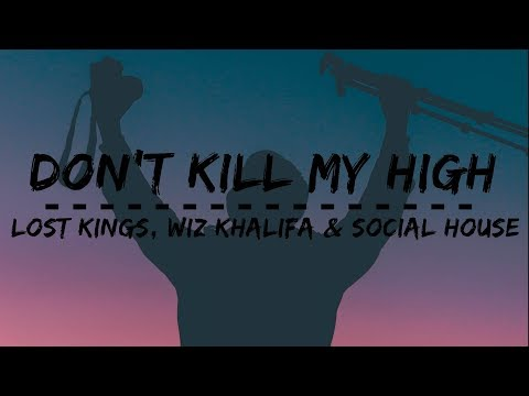 Lost Kings - Don't Kill My High (Lyrics) Ft. Wiz Khalifa & Social House - Lyrikplasm