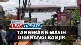 LIVE UPDATE: Tangerang Masih Digenangi Banjir 2 Meter Selama 4 Hari