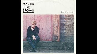 Martin Luke Brown - Take Out Of Me (Official Video)