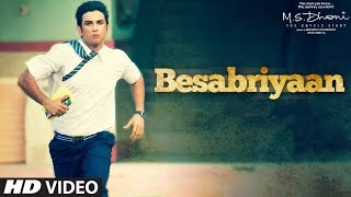 BESABRIYAAN Video Song  M S DHONI  THE UNTOLD STORY  Sushant Singh Rajput  Latest Hindi Song