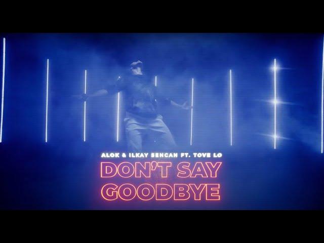 Don't Say Goodbye (Feat. Ilkay Sencan,Tove Lo) - ALOK