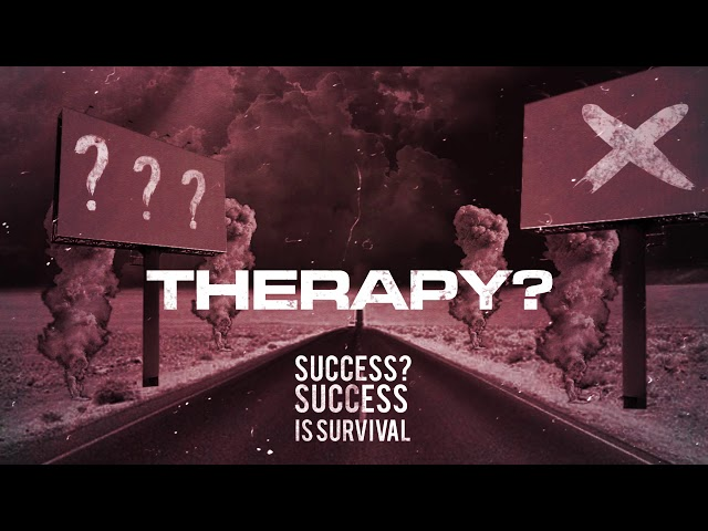 Success? Success Is Survival - Therapy?
