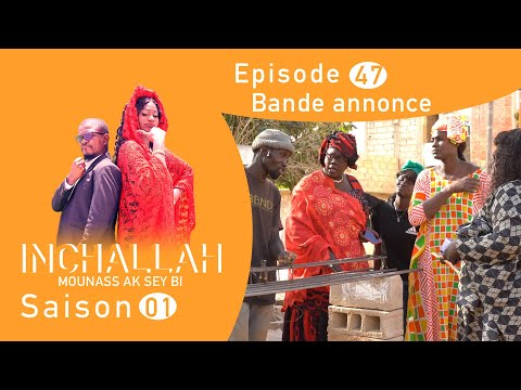 INCHALLAH, Mounass Ak sey Bi - Saison 1 - Episode 47 : la bande annonce