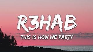R3HAB & Icona Pop - This Is How We Party (Lyrics)