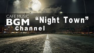 """Cafe Music BGM channel - NEW SONGS """"Night Town"""""""