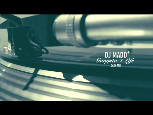 Dj Madd Gangsta 4 Life Dark Mix