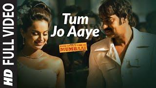 Tum Jo Aaye Full Song Once Upon A Time In Mumbai | Ajay Devgn,  Kangana Ranaut