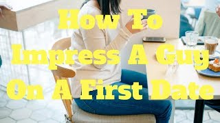 How To Impress A Guy On A First Date
