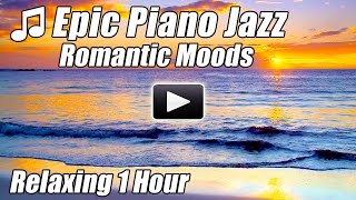 PIANO JAZZ Music Smooth Instrumental Romantic Piano Songs Classical Solo 1 Hour Relax Study Relaxing