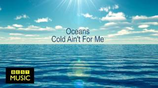 Oceans - Cold Ain't For Me