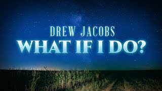 Drew Jacobs What If I Do?