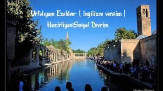 Urfalıyam Ezelden- ( İngilizce Version   :)