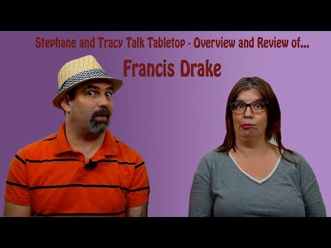 Tracy & Stephane Tabletop Talk - Overview and Review of... Francis Drake!