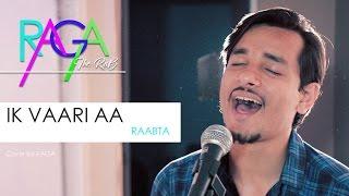 Ik Vaari Aa | Raabta |Sushant Rajput & Kriti Sanon | Arijit Singh | Pritam | Cover By Raga