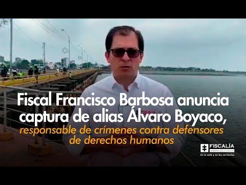 Fiscal Francisco Barbosa anuncia captura de alias Álvaro Boyaco, presunto cabecilla de grupo residual responsable de afectaciones contra reincorporados y defensores de derechos humanos en el oriente del país