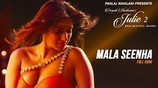 mala-seenha-song--julie-2--pahlaj-nihalani--raai-laxmi-deepak-shivdasani--ifh-