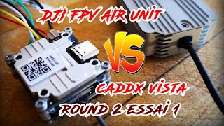 DJI FPV Air Unit VS Caddx Vista, round 2 essai 1