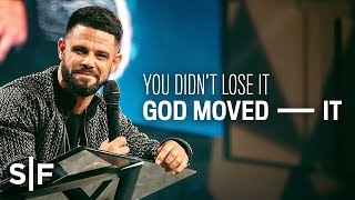 You Didn't Lose It; God Moved It | Steven Furtick