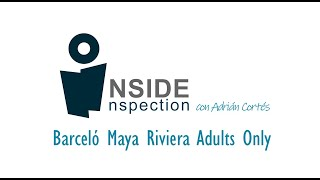 Inside Inspection: Barceló Maya Riviera Adults Only