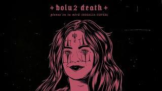 Bolu2 Death - Pienso En Tu Mirá (ROSALIA COVER)