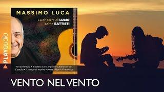 Vento Nel Vento - La Chitarra di LUCIO canta BATTISTI - Massimo Luca - PLAYaudio