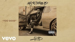 """Video thumbnail of """"BJ The Chicago Kid - Too Good (Audio)"""""""