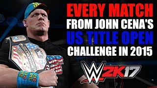 WWE 2K17: Every Match From John Cena's US Title Open Challenge In 2015!