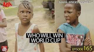 WHO WILL WIN WORLD CUP (Mark Angel Comedy) (Episode 165)