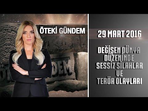 Öteki Gündem - 29 Mart 2016 (Değişen Dünya Düzeninde Sessiz Silahlar ve Terör Olayları)